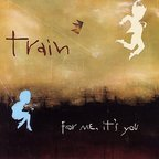 Train - For Me, It's You
