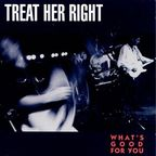 Treat Her Right - What's Good For You