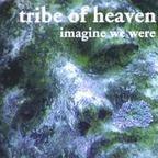 Tribe Of Heaven - Imagine We Were