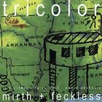 Tricolor - Mirth + Feckless