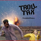 Troll Tax - Troubled Times