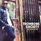 Trombone Shorty - Say That To This