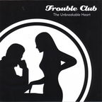 Trouble Club - The Unbreakable Heart