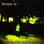 Trouble Is... - Tempest In A Teapot
