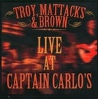 Troy, Mattacks & Brown - Live At Captain Carlo's