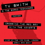 TV Smith & The Bored Teenagers - TV Smith & The Bored Teenagers Perform Crossing The Red Sea With The Adverts · Live At The 100 Club, London · April 5th 2007