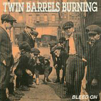 Twin Barrels Burning - Bleed On