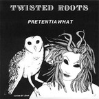 Twisted Roots - Pretentiawhat