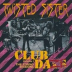 Twisted Sister - Club Daze Volume I · The Studio Sessions