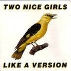 Two Nice Girls - Like A Version