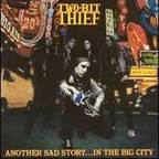 Two·Bit Thief - Another Sad Story...In The Big City