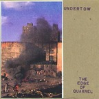 Undertow - The Edge Of Quarrel