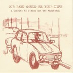 Unwound - Our Band Could Be Your Life · A Tribute To D Boon And The Minutemen