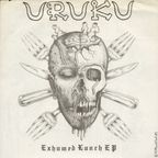 Uruku - Exhumed Lunch EP