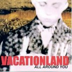 Vacationland - All Around You