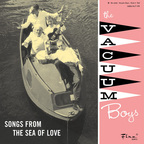 Vacuum Boys - Songs From The Sea Of Love
