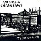 Vanilla Chainsaws - T.S. (Was It Really Me)