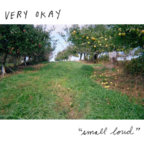 Very Okay - Small Loud