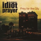 Vic Du Monte's Idiot Prayer - Prey For The City