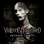 Violence Unleashed - Spawned To Kill