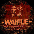 Waifle - And The Blood Will Come Down Like A Curtain