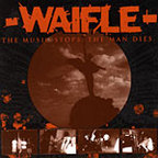 Waifle - The Music Stops, The Man Dies