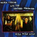 Wanda Chrome And The Leather Pharaohs - Wild Wild Wild