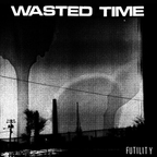 Wasted Time - Futility