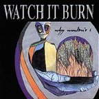 Watch It Burn - Why Wouldn't I