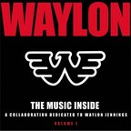 Waylon Jennings - Waylon ·  The Music Inside · A Collaboration Dedicated To Waylon Jennings · Volume 1
