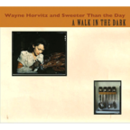 Wayne Horvitz And Sweeter Than The Day - A Walk In The Dark
