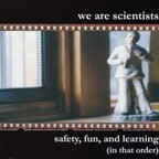 We Are Scientists - Safety, Fun, And Learning (In That Order)