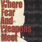 Where Fear And Weapons Meet - s/t