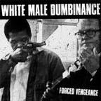 White Male Dumbinance - Forced Vengeance