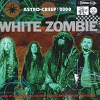 White Zombie - Astro-Creep: 2000 · Songs Of Love, Destruction And Other Synthetic Delusions Of The Electric Head
