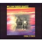 William Parker Quartet - O'Neal's Porch