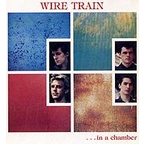 Wire Train - ...In A Chamber