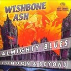 Wishbone Ash - Almighty Blues · London & Beyond