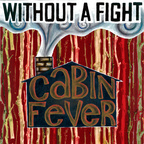 Without A Fight - Cabin Fever