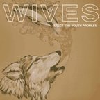 Wives - Erect The Youth Problem