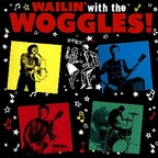 Woggles - Wailin' With The Woggles!
