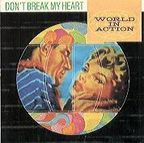 World In Action - Don't Break My Heart