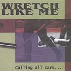 Wretch Like Me - Calling All Cars...