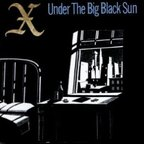 X (US) - Under The Big Black Sun