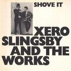 Xero Slingsby And The Works - Shove It