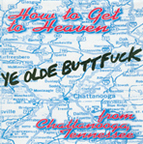 Ye Olde Buttfuck - How To Get To Heaven From Chattanooga, Tennessee