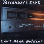 Yesterday's Kids - Can't Hear Nothin'