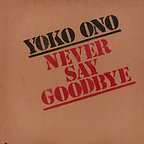 Yoko Ono - Never Say Goodbye