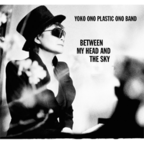 Yoko Ono · Plastic Ono Band - Between My Head And The Sky