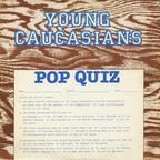 Young Caucasians - Pop Quiz